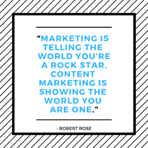 """Marketing is telling the world you're a rock star. Content Marketing is showing the world you are one."""